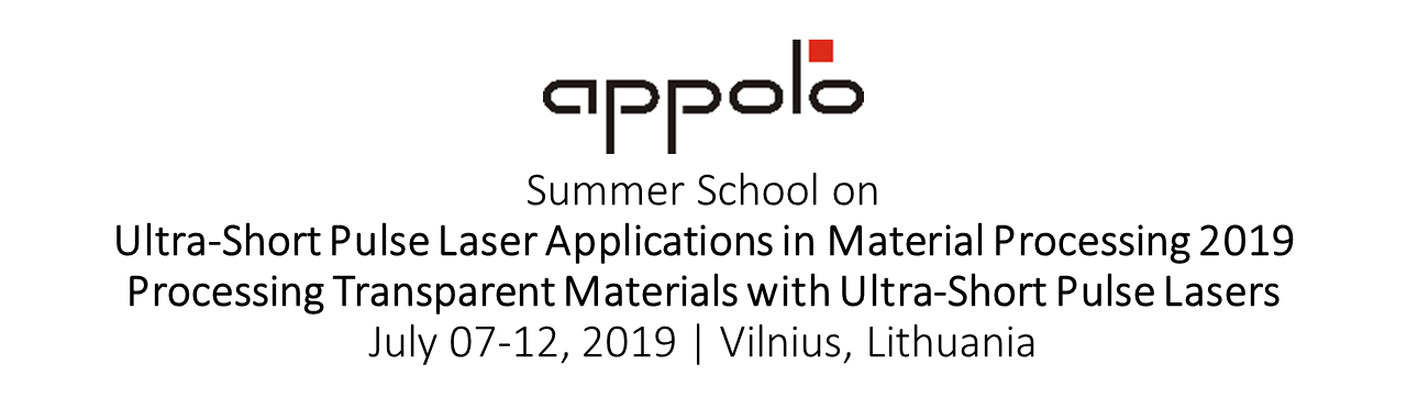 APPOLO Summer School on Ultra-short Pulse Lasers Applications in Material Processing  July 7-12, 2019 | Vilnius, Lithuania